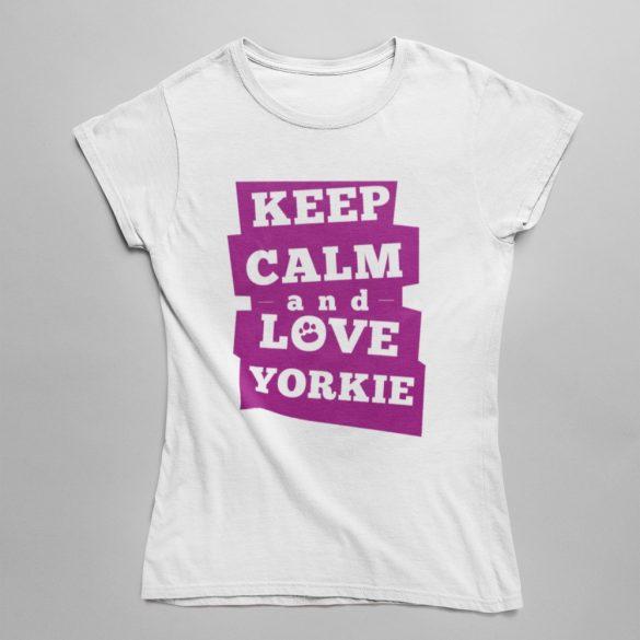 Keep calm and love your yorkie Női Póló