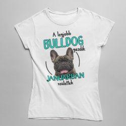 A legjobb francia bulldog gazdik (hónapban) születtek női póló