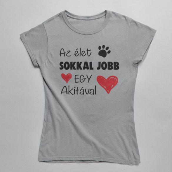Az élet sokkal jobb egy akitával női póló