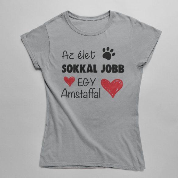 Az élet sokkal jobb egy amstaffal női póló