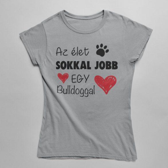 Az élet sokkal jobb egy bulldoggal női póló