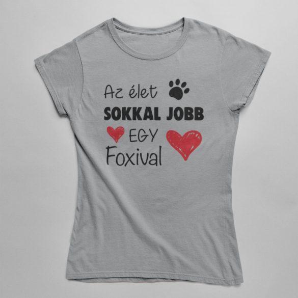 Az élet sokkal jobb egy foxival női póló