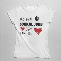 Az élet sokkal jobb egy pitbullal női póló