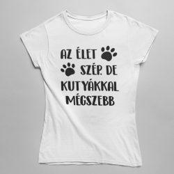 Az élet szép. De kutyákkal még szebb Női Póló