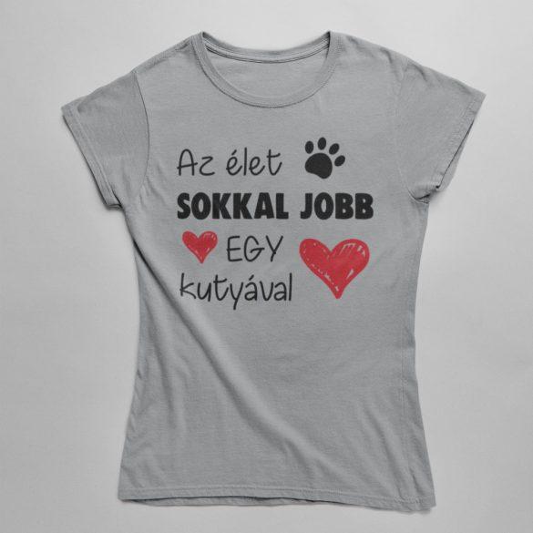 Az élet sokkal jobb egy kutyával női póló