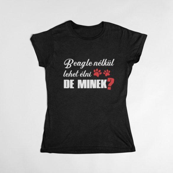Beagle nélkül lehet élni, de minek? női póló