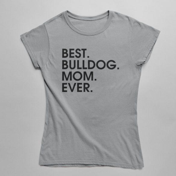 Best bulldog mom ever női póló