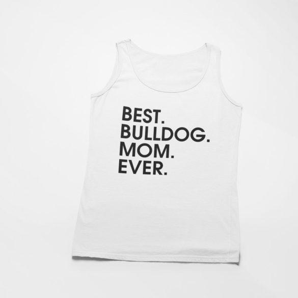 Best bulldog mom ever női atléta