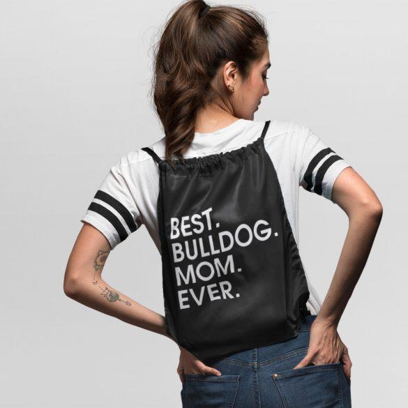 Best bulldog mom ever tornazsák
