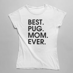 Best pug mom ever női póló