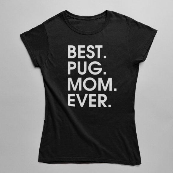 Best pug mom ever női póló