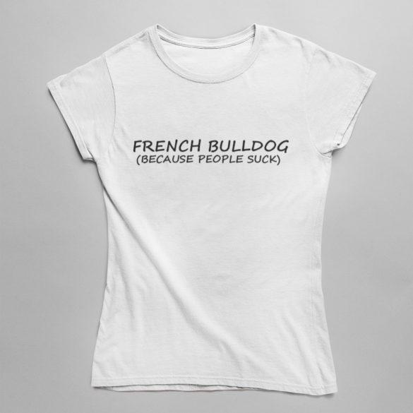 Frenchbulldogs (because people suck) Női Póló