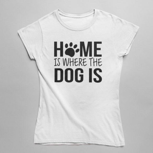 Home is where the dog is női póló