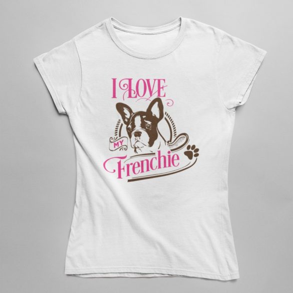 I love my frenchie női póló