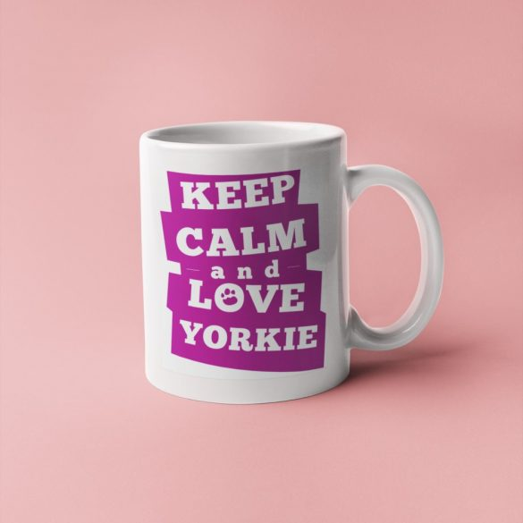 Keep calm and love your yorkie bögre