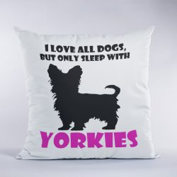 Only sleep with yorkies párna
