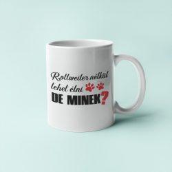 Rottweiler nélkül lehet élni, de minek? bögre