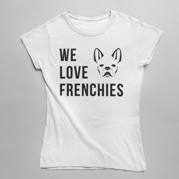 We love frenchies női póló