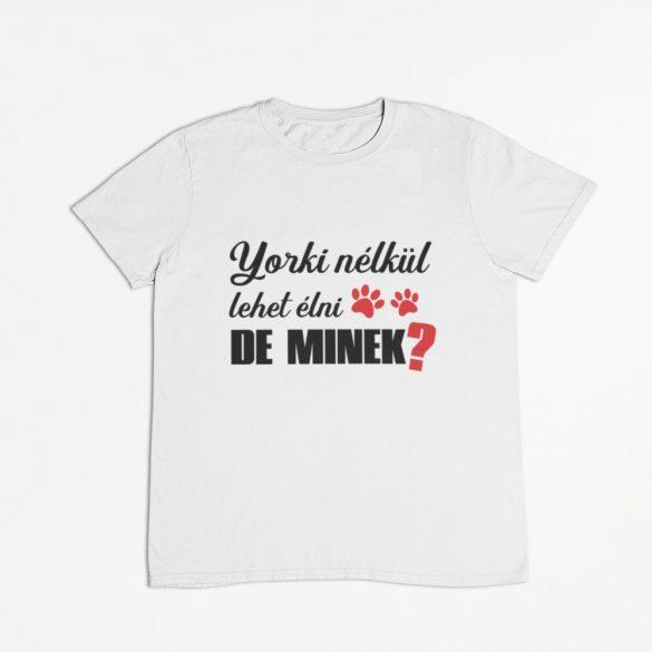 Yorki nélkül lehet élni, de minek? férfi póló